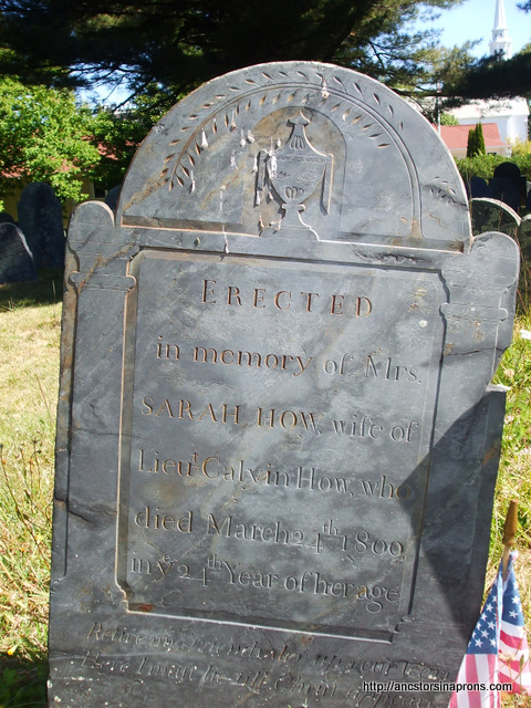 """Erected in memory of Mrs. Sarah How wife of Lieut Calvin How, who died March 24th 1800 in he 24th year of her age. """"Retire my friend Dry up your tears Here I must lie til Christ appears."""" Rutland Old Cemetery"""